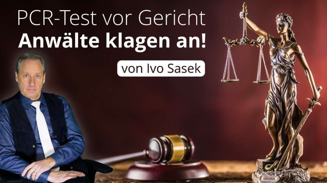 PCR-Test vor Gericht – Anwälte klagen an! (von Ivo Sasek)