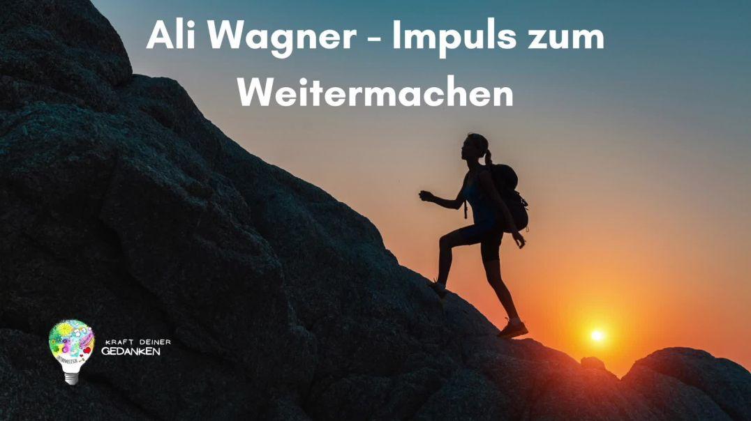 Ali Wagner - Impuls zum Weitermachen
