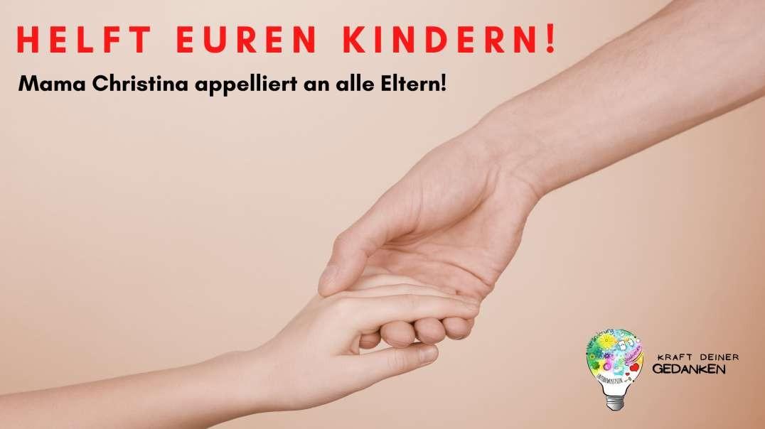 HELFT EUREN KINDERN - Mama Christina appelliert an alle Eltern!