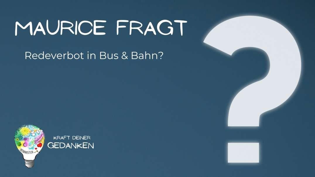 Maurice fragt - Redeverbot in Bus und Bahn