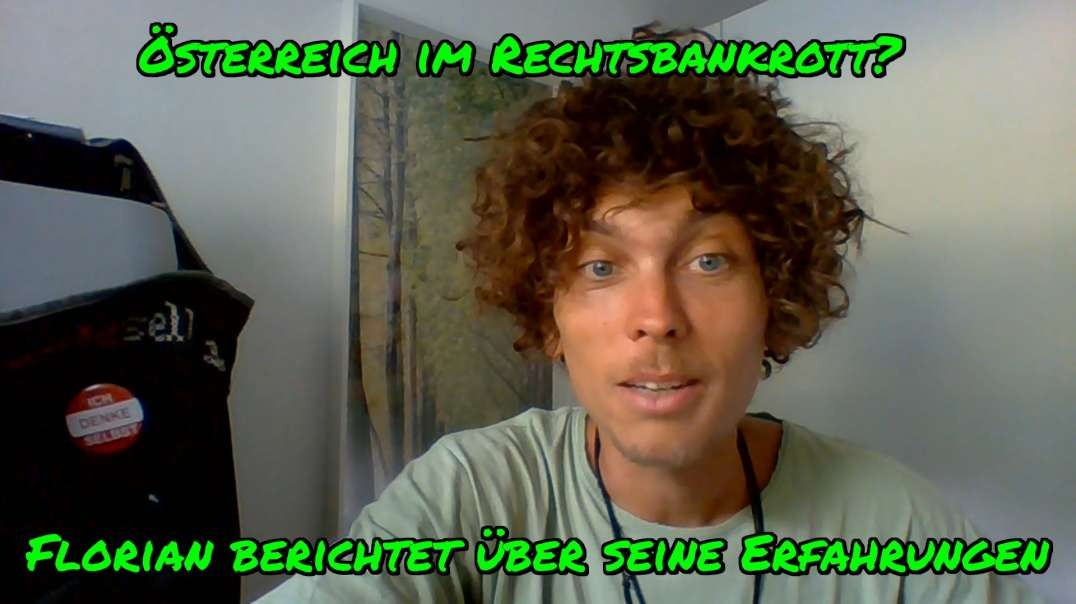 ÖSTERREICH IM RECHTSBANKROTT?! - Florian berichtet über seine Erfahrungen