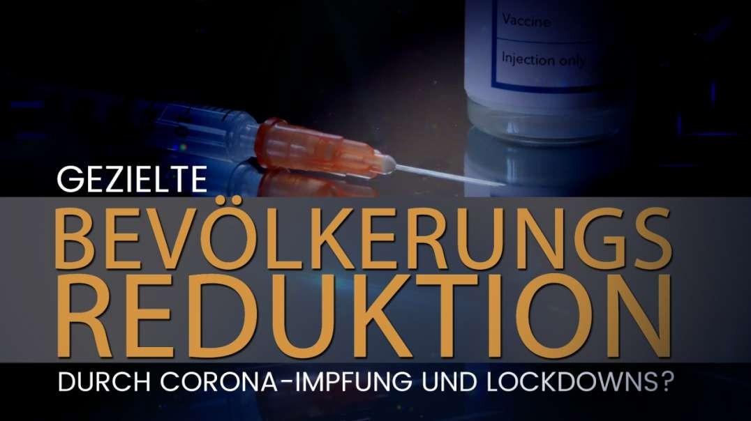 Gezielte Bevölkerungsreduktion durch Corona-Impfung und Lockdowns?